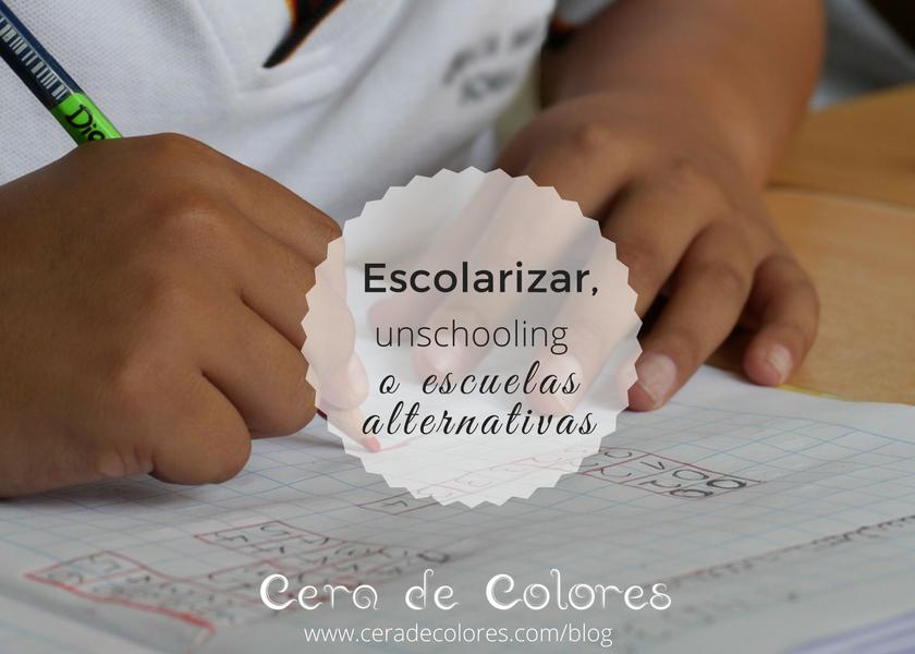 escolarizar, unschooling o escuelas aleternativas